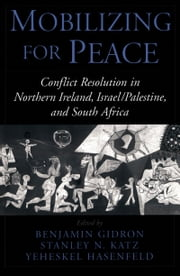 Mobilizing for Peace: Conflict Resolution in Northern Ireland, Israel/Palestine, and South Africa ebook by Benjamin Gidron,Stanley N. Katz,Yeheskel Hasenfeld