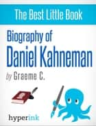 Daniel Kahneman: 2002 Nobel Laureate and Creator of Hedonic Psychology ebook by Greame  C.