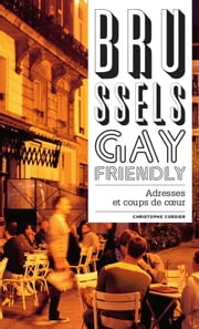 Brussels Gay Friendly ebook by Christophe Cordier