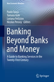 Banking Beyond Banks and Money - A Guide to Banking Services in the Twenty-First Century ebook by Paolo Tasca,Tomaso Aste,Loriana Pelizzon,Nicolas Perony