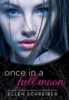 Once in a Full Moon ebook by Ellen Schreiber