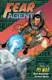 Fear Agent Volume 2: My War ebook by Rick Remender