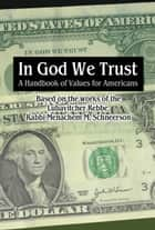 In G-d We Trust: A Handbook of Values for Americans ebook by Sichos In English