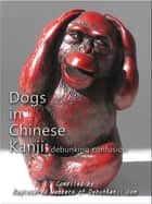 Dogs in Chinese Kanji: Debunking Confusion ebook by Registered Members of debunKanji.com