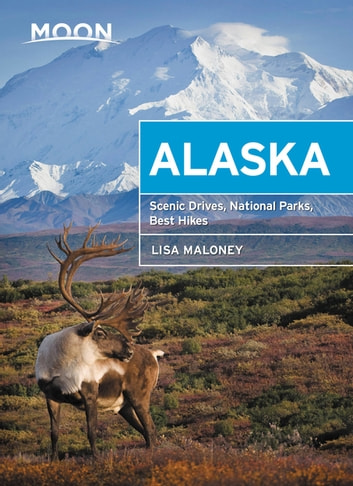 Moon Alaska - Scenic Drives, National Parks, Best Hikes ebook by Lisa Maloney