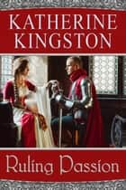 Ruling Passion - Passions, #2 ebook by Katherine Kingston