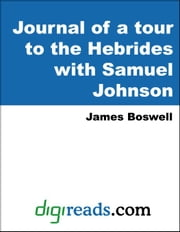 The Journal of a tour to the Hebrides with Samuel Johnson ebook by Boswell, James