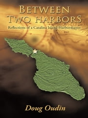 Between Two Harbors - Reflections of a Catalina Island Harbormaster ebook by Doug Oudin