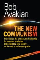 NEW COMMUNISM - The science, the strategy, the leadership for an actual revolution, and a radically new society on the road to real emancipation ebook by Bob Avakian
