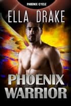 The Phoenix Warrior - The Phoenix Cycle, #1 ebook by Ella Drake
