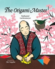 The Origami Master ebook by Nathaniel Lachenmeyer,Aki Sogabe