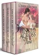 Linked Across Time: Volume One ebook by Dawn Brower