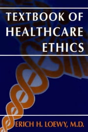 Textbook of Healthcare Ethics ebook by Erich E.H. Loewy