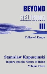Beyond Religion Volume III ebook by Stanislaw Kapuscinski