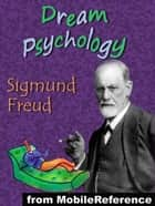 Dream Psychology: Psychoanalysis For Beginners (Mobi Classics) ebook by Sigmund Freud, M. D. Eder (Translator)