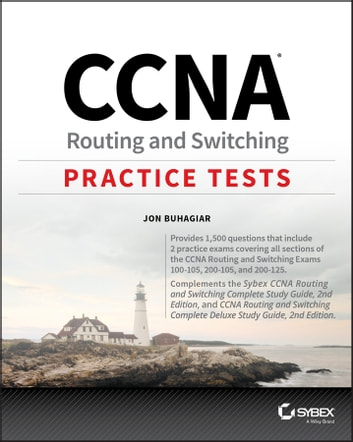 CCNA Routing and Switching Practice Tests - Exam 100-105, Exam 200-105, and Exam 200-125 ebook by Jon Buhagiar