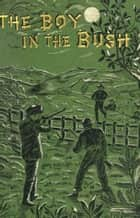 The Boy in the Bush ebook by Richard Rowe