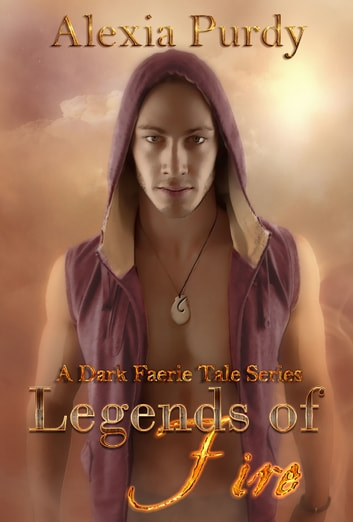 Legends of Fire (A Dark Faerie Tale #7) ebook by Alexia Purdy