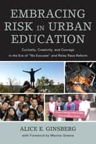 Embracing Risk in Urban Education ebook by Alice E. Ginsberg