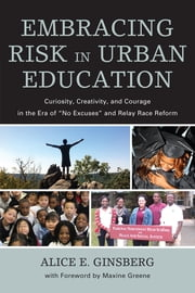 "Embracing Risk in Urban Education - Curiosity, Creativity, and Courage in the Era of ""No Excuses"" and Relay Race Reform ebook by Kobo.Web.Store.Products.Fields.ContributorFieldViewModel"
