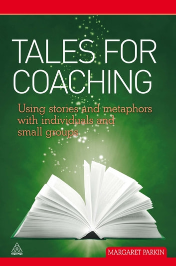 Tales for Coaching - Using Stories and Metaphors with Individuals and Small Groups ebook by Margaret Parkin