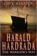 Harald Hardrada - The Warrior's Way ebook by John Marsden
