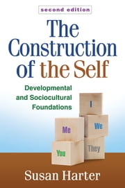 The Construction of the Self, Second Edition - Developmental and Sociocultural Foundations ebook by Susan Harter, PhD,William M. Bukowski, PhD