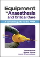 Equipment in Anaesthesia and Critical Care ebook by Daniel Aston,Angus Rivers, BSc, MBBS, FRCA,Asela Dharmadasa, MA, BM BCh, FRCA