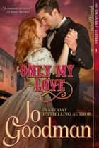 Only My Love (The Dennehy Sisters Series, Book 1) ebook by Jo Goodman