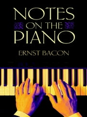 Notes on the Piano ebook by Ernst Bacon,Sara Davis Buechner