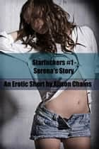 Serena's Story - Starfuckers, #1 ebook by Alison Chains