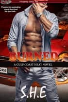 Burned - Gulf Coast Heat, #3 ebook by S. H.E