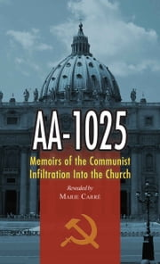 AA-1025 - Memoirs of the Communist Infiltration into the Church ebook by Marie Carre