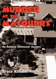 MURDER AT THE MASQUERS - An Adriana Hoffstetter Mystery ebook by Bruce Kimmel