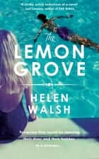 The Lemon Grove - The bestselling summer sizzler - A Radio 2 Bookclub choice ebook by Helen Walsh