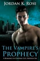 The Vampire's Prophecy - A Paranormal Romance Novella ebook by Jordan K. Rose
