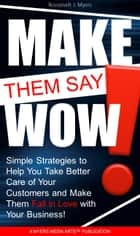 Make Them Say Wow - Simple Strategies to Help You Take Better Care of Your Customers and Make Them Fall in Love with Your Business ebook by Roosevelt Myers