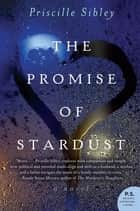 The Promise of Stardust ebook by Priscille Sibley