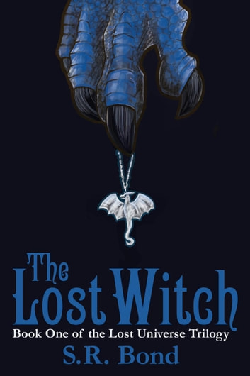 The Lost Witch - The Lost Universe Trilogy, #1 ebook by S.R. Bond