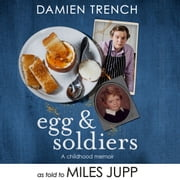 Egg and Soldiers - A Childhood Memoir (with postcards from the present) by Damien Trench audiobook by Miles Jupp