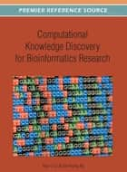 Computational Knowledge Discovery for Bioinformatics Research ebook by Xiao-Li Li,See-Kiong Ng