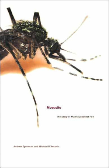 Mosquito - The Story of Man's Deadliest Foe ebook by Andrew Spielman