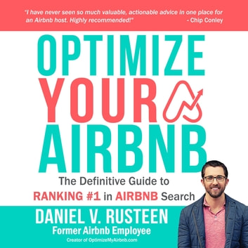 Optimize YOUR Airbnb - The Definitive Guide to Ranking #1 in Airbnb Search ebook by Daniel Vroman Rusteen