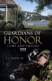 Guardians of Honor - Cows and Firsties ebook by J. E. Bandy Jr.