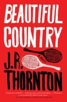 Beautiful Country ebook by J.R. Thornton