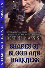 Shades of Blood and Darkness - Templar Chronicles Urban Fantasy Series, Book #0.5 ebook by Joseph Nassise
