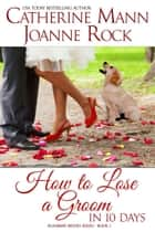 How to Lose a Groom in 10 Days ebook by Catherine Mann,Joanne Rock