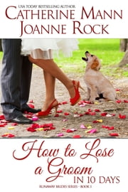 How to Lose a Groom in 10 Days ebook by Catherine Mann, Joanne Rock
