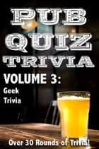 Pub Quiz Trivia: Volume 3 - Geek Trivia ebook by Bryan Young