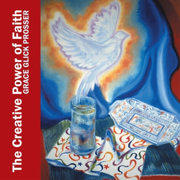 The Creative Power of Faith - Artistry and Observations ebook by Grace Ann Prosser
